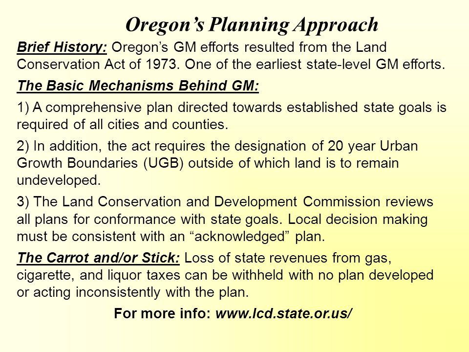 Oregon's Planning Approach Brief History: Oregon's GM efforts resulted from the Land Conservation Act of 1973.