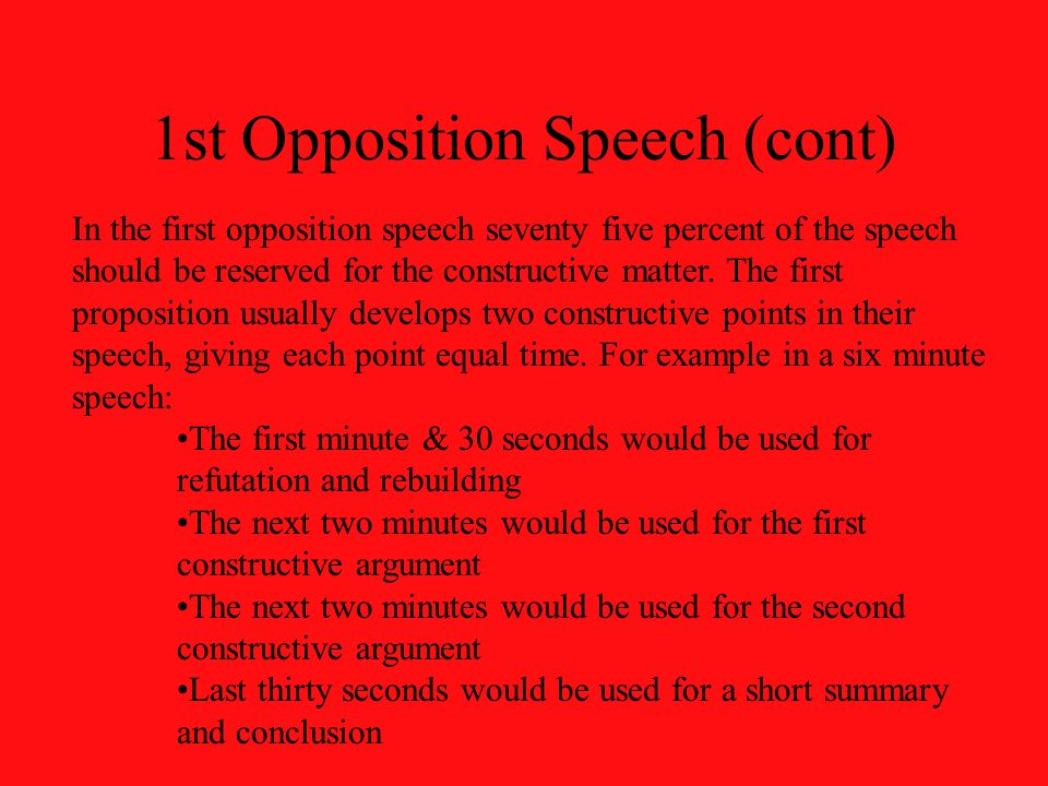 1st Opposition Speech (cont) In the first opposition speech seventy five percent of the speech should be reserved for the constructive matter.