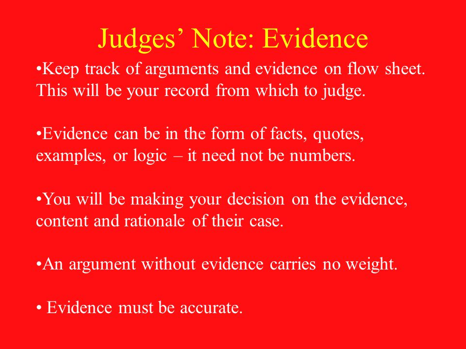 Judges' Note: Evidence Keep track of arguments and evidence on flow sheet.