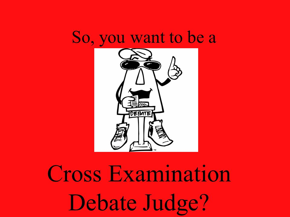 So, you want to be a Cross Examination Debate Judge