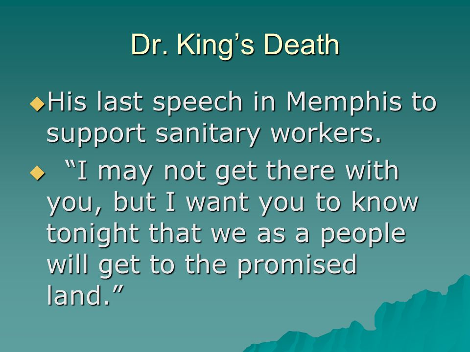 Dr. King's Death  His last speech in Memphis to support sanitary workers.