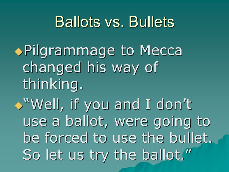 Ballots vs. Bullets  Pilgrammage to Mecca changed his way of thinking.
