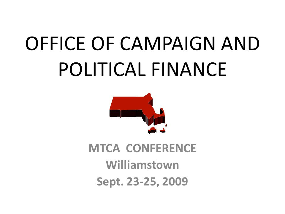 OFFICE OF CAMPAIGN AND POLITICAL FINANCE MTCA CONFERENCE Williamstown Sept. 23-25, 2009
