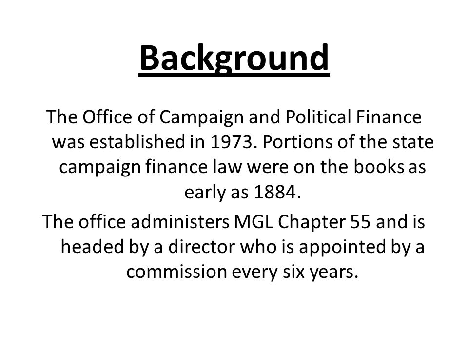 Background The Office of Campaign and Political Finance was established in 1973. Portions of the state campaign finance law were on the books as early
