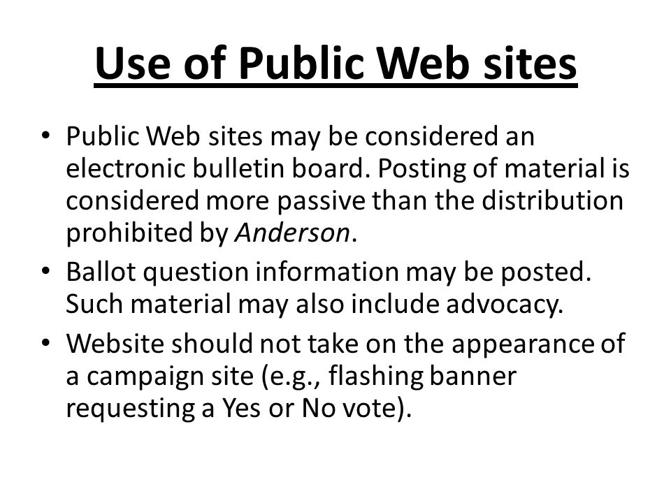 Use of Public Web sites Public Web sites may be considered an electronic bulletin board. Posting of material is considered more passive than the distr