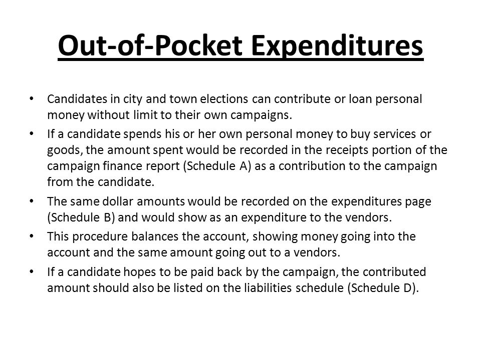 Out-of-Pocket Expenditures Candidates in city and town elections can contribute or loan personal money without limit to their own campaigns. If a cand
