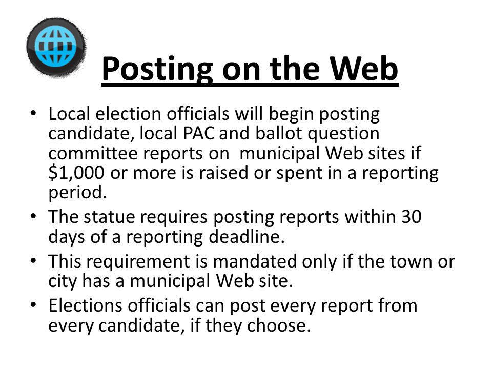 Posting on the Web Local election officials will begin posting candidate, local PAC and ballot question committee reports on municipal Web sites if $1