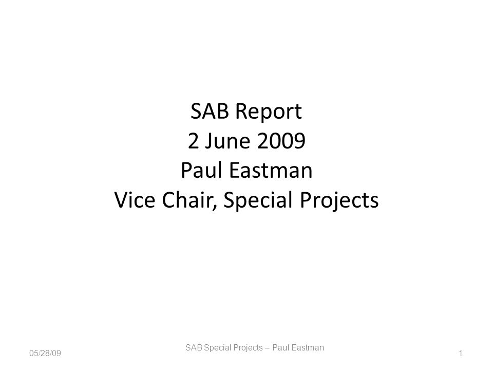 SAB Report 2 June 2009 Paul Eastman Vice Chair, Special Projects SAB Special Projects – Paul Eastman 105/28/09