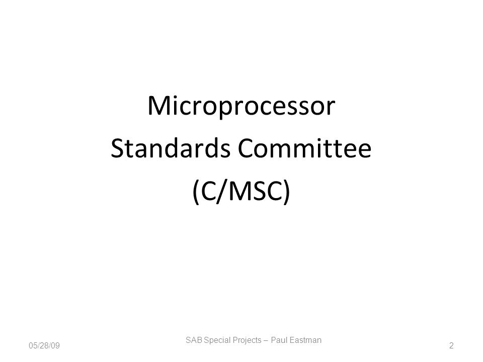 Microprocessor Standards Committee (C/MSC) SAB Special Projects – Paul Eastman 205/28/09