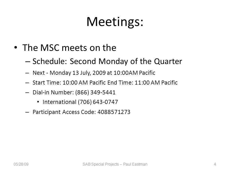 Meetings: The MSC meets on the – Schedule: Second Monday of the Quarter – Next - Monday 13 July, 2009 at 10:00AM Pacific – Start Time: 10:00 AM Pacifi