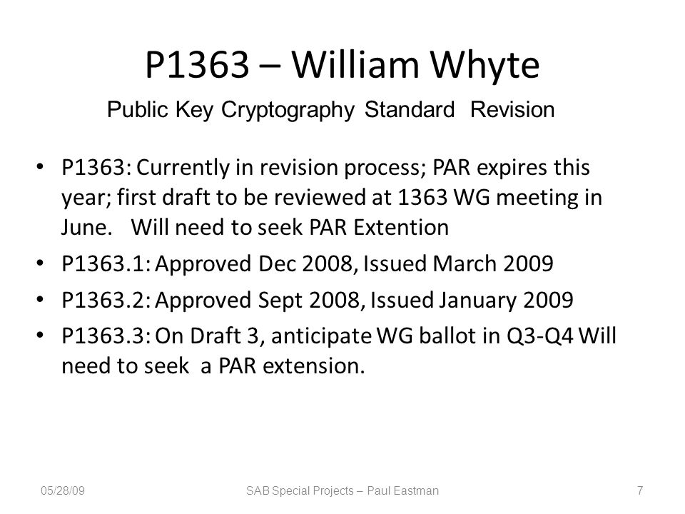P1363 – William Whyte P1363: Currently in revision process; PAR expires this year; first draft to be reviewed at 1363 WG meeting in June. Will need to