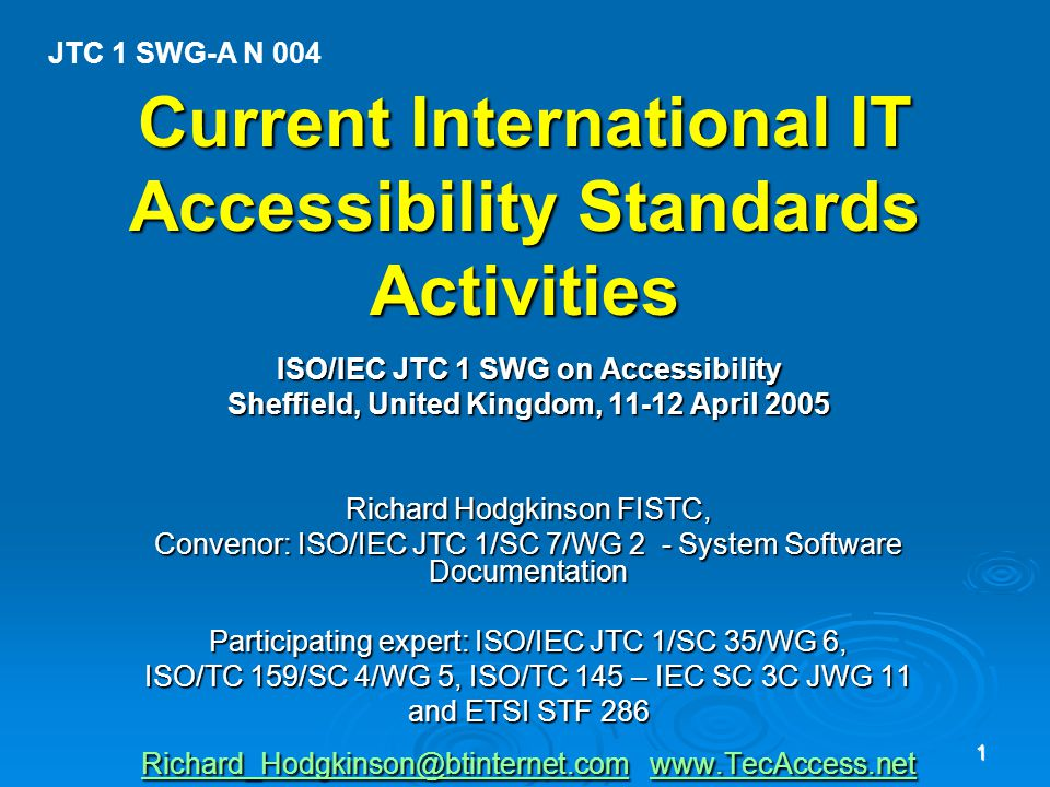 JTC 1 SWG on Accessibility 12 ETSI (EC) Standards ETSI TR 102 068 (2002) Requirements for assistive technology devices in ICT.