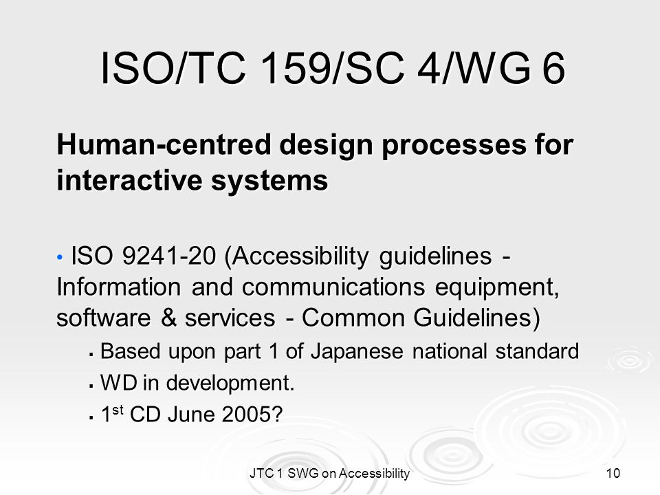 JTC 1 SWG on Accessibility 10 ISO/TC 159/SC 4/WG 6 Human-centred design processes for interactive systems ISO 9241-20 (Accessibility guidelines - Info