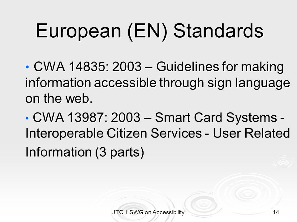 JTC 1 SWG on Accessibility 14 European (EN) Standards CWA 14835: 2003 – Guidelines for making information accessible through sign language on the web.