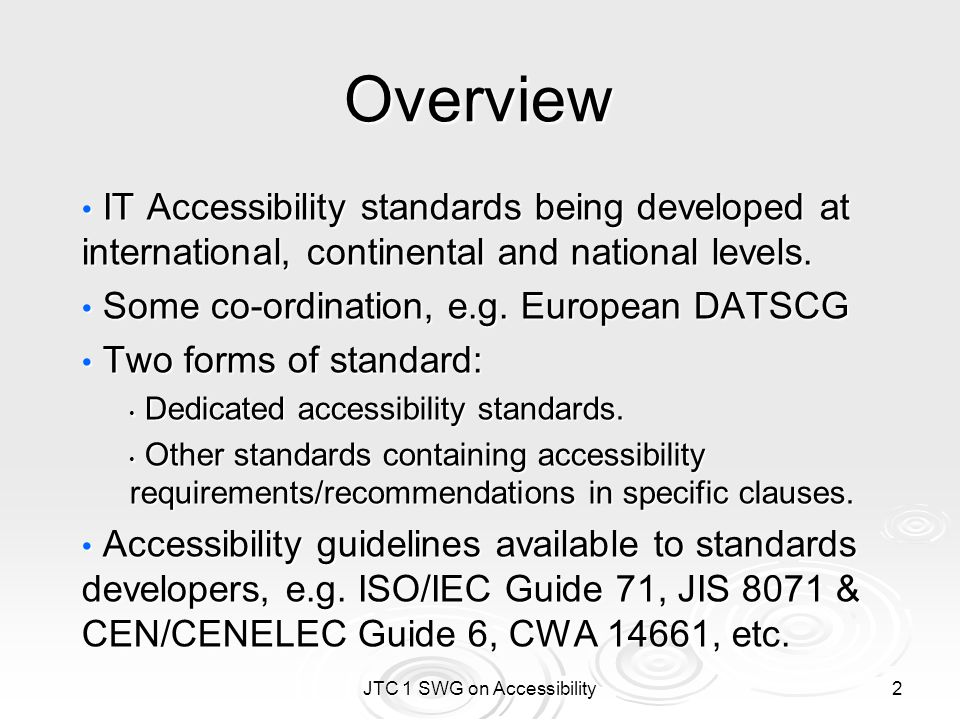 JTC 1 SWG on Accessibility 3 ISO/IEC JTC 1/SC 7/WG 2 System software documentation System software documentation ISO/IEC 18019:2004 (Guidelines for the design and preparation of user documentation for application software) ISO/IEC 18019:2004 (Guidelines for the design and preparation of user documentation for application software) Contains guidelines (4.2.6) and references to documentation accessibility.