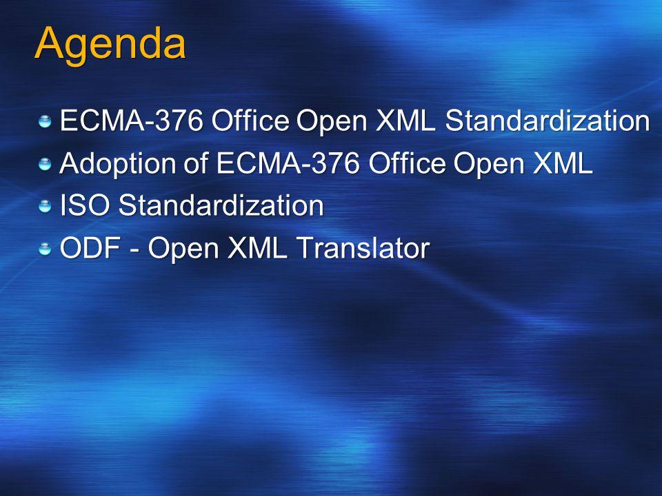 Agenda ECMA-376 Office Open XML Standardization Adoption of ECMA-376 Office Open XML ISO Standardization ODF - Open XML Translator