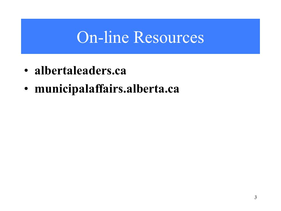 On-line Resources albertaleaders.ca municipalaffairs.alberta.ca 3