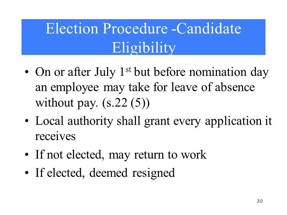 30 Election Procedure -Candidate Eligibility On or after July 1 st but before nomination day an employee may take for leave of absence without pay.