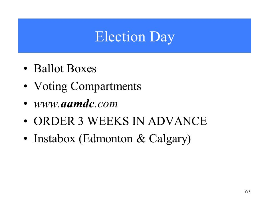 Election Day Ballot Boxes Voting Compartments www.aamdc.com ORDER 3 WEEKS IN ADVANCE Instabox (Edmonton & Calgary) 65