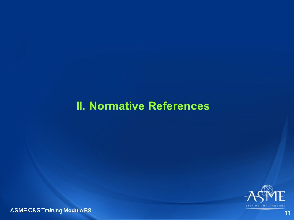 ASME C&S Training Module B8 11 II. Normative References