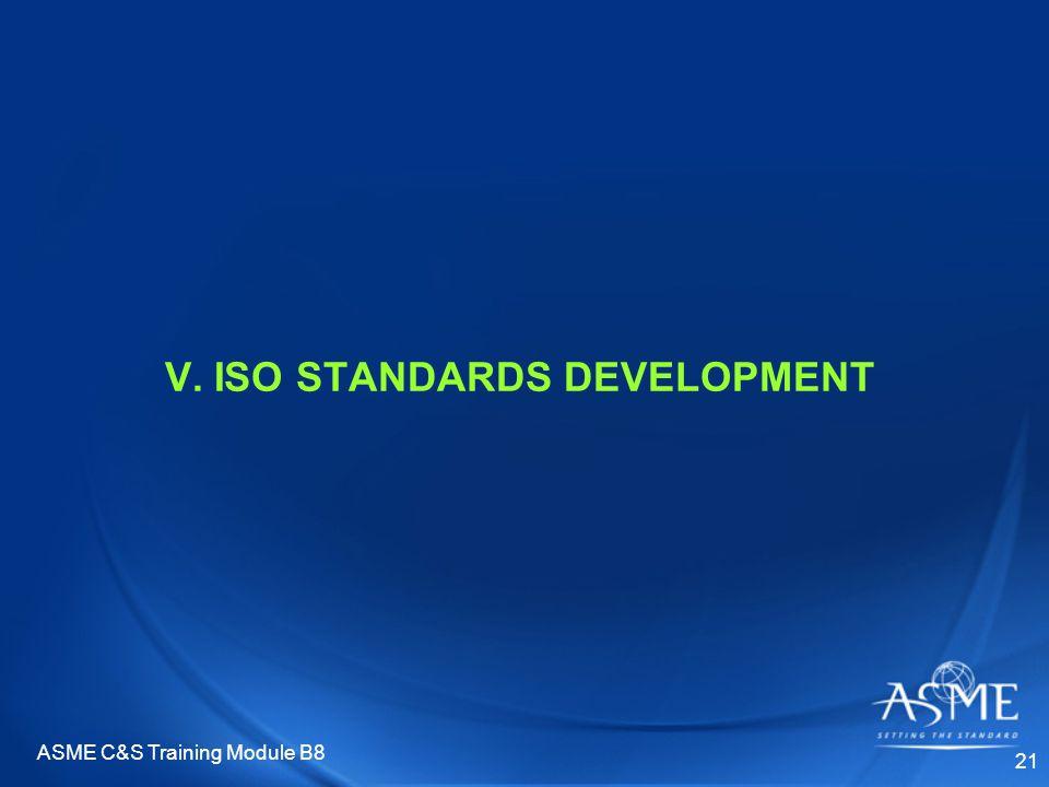 ASME C&S Training Module B8 21 V. ISO STANDARDS DEVELOPMENT