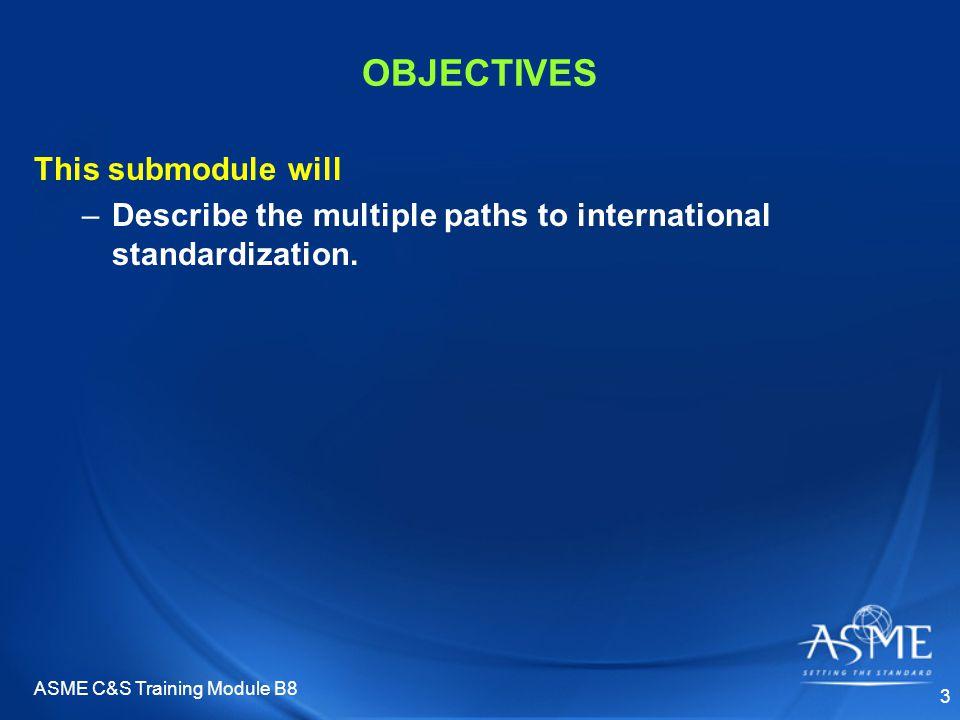 ASME C&S Training Module B8 4 AGENDA I.ASME International Standards II.Normative References III.U.S.