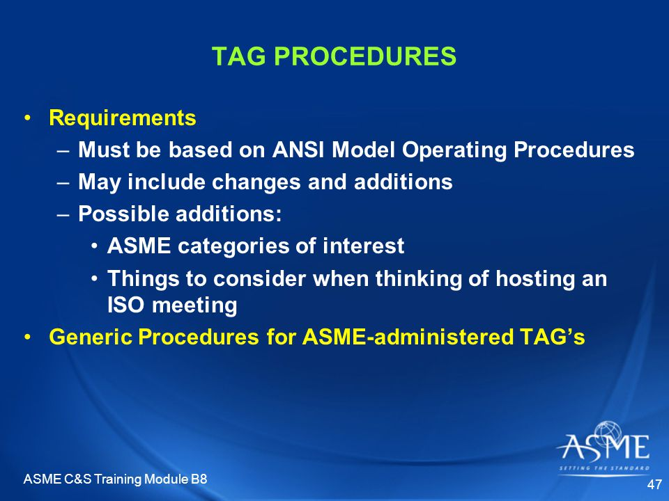 ASME C&S Training Module B8 47 TAG PROCEDURES Requirements –Must be based on ANSI Model Operating Procedures –May include changes and additions –Possi