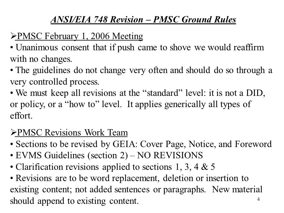 4 ANSI/EIA 748 Revision – PMSC Ground Rules  PMSC February 1, 2006 Meeting Unanimous consent that if push came to shove we would reaffirm with no changes.