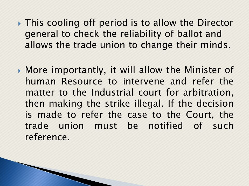  This cooling off period is to allow the Director general to check the reliability of ballot and allows the trade union to change their minds.  More