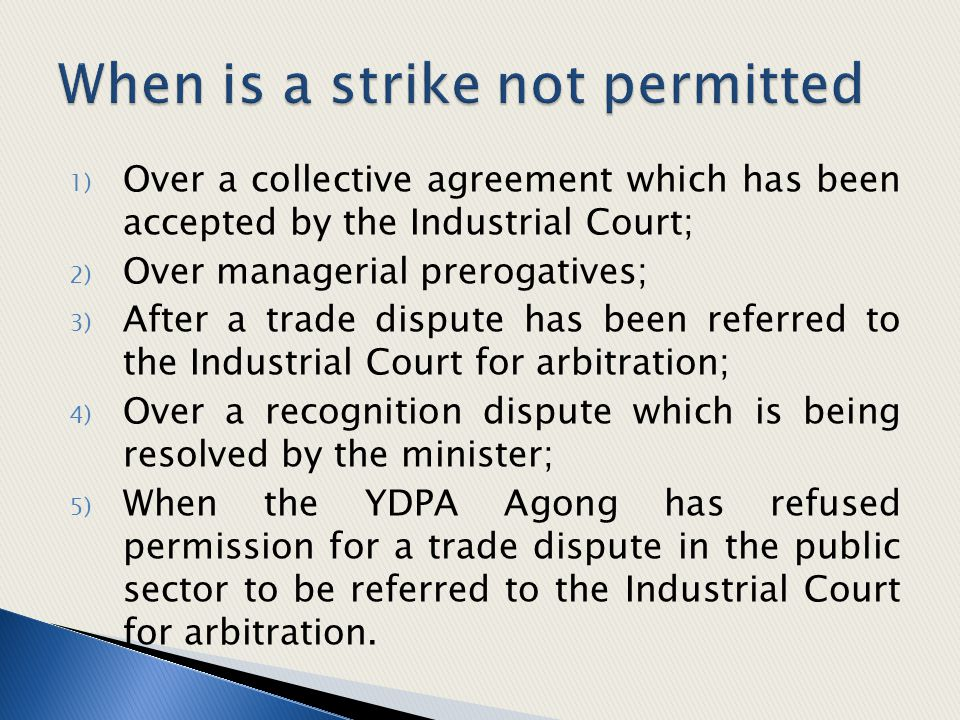 1) Over a collective agreement which has been accepted by the Industrial Court; 2) Over managerial prerogatives; 3) After a trade dispute has been ref