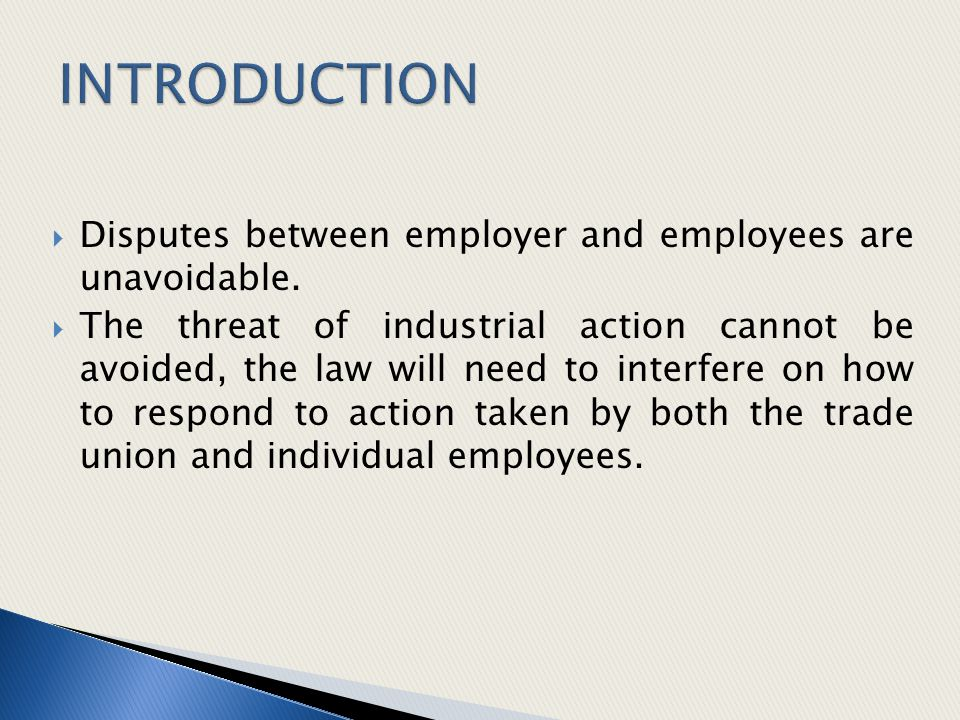  Disputes between employer and employees are unavoidable.  The threat of industrial action cannot be avoided, the law will need to interfere on how