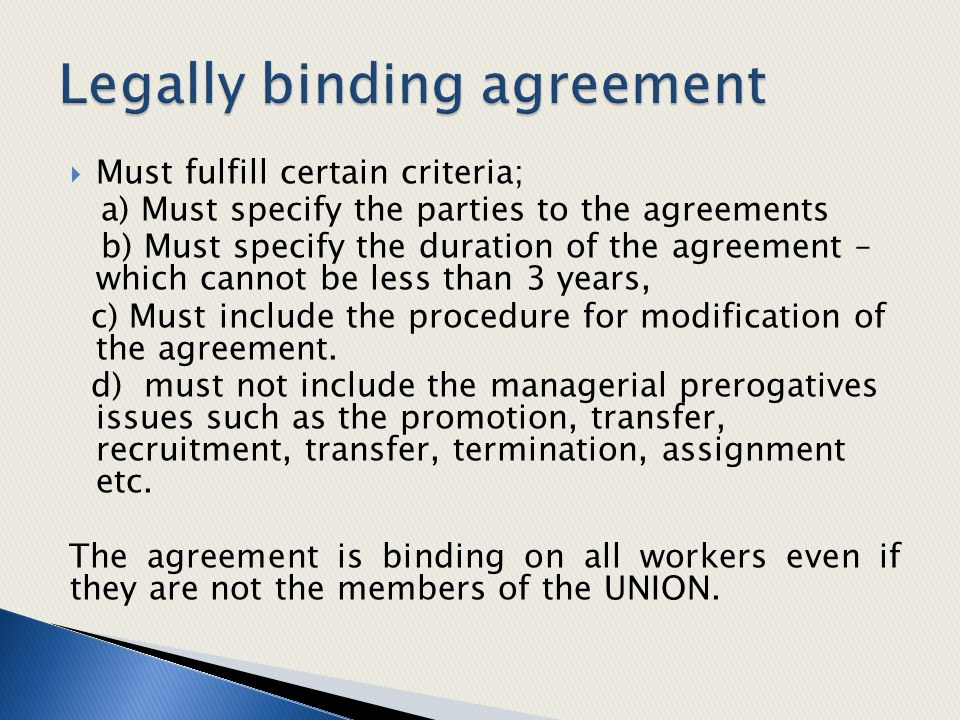  Must fulfill certain criteria; a) Must specify the parties to the agreements b) Must specify the duration of the agreement – which cannot be less th