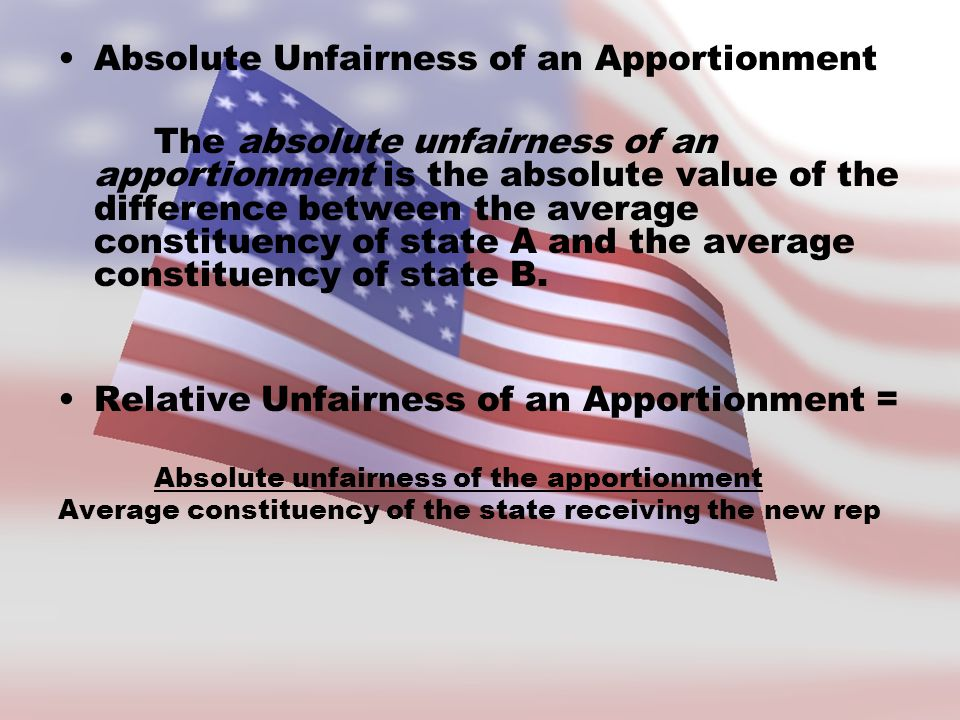 Absolute Unfairness of an Apportionment The absolute unfairness of an apportionment is the absolute value of the difference between the average constituency of state A and the average constituency of state B.