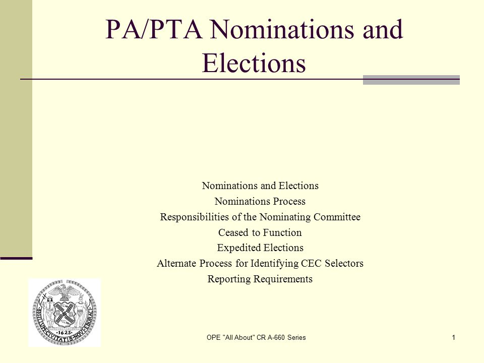 OPE All About CR A-660 Series1 PA/PTA Nominations and Elections Nominations and Elections Nominations Process Responsibilities of the Nominating Committee Ceased to Function Expedited Elections Alternate Process for Identifying CEC Selectors Reporting Requirements