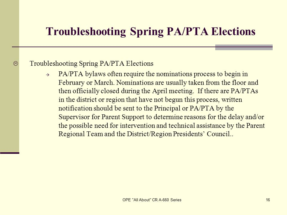 OPE All About CR A-660 Series16 Troubleshooting Spring PA/PTA Elections  Troubleshooting Spring PA/PTA Elections  PA/PTA bylaws often require the nominations process to begin in February or March.