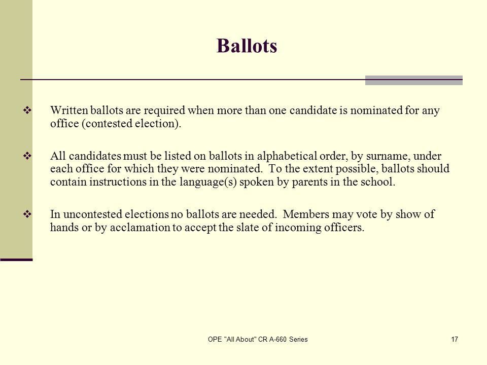 OPE All About CR A-660 Series17 Ballots  Written ballots are required when more than one candidate is nominated for any office (contested election).