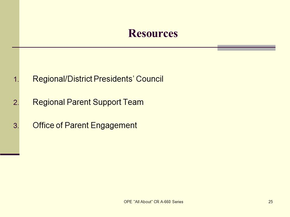 OPE All About CR A-660 Series25 Resources 1. Regional/District Presidents' Council 2.