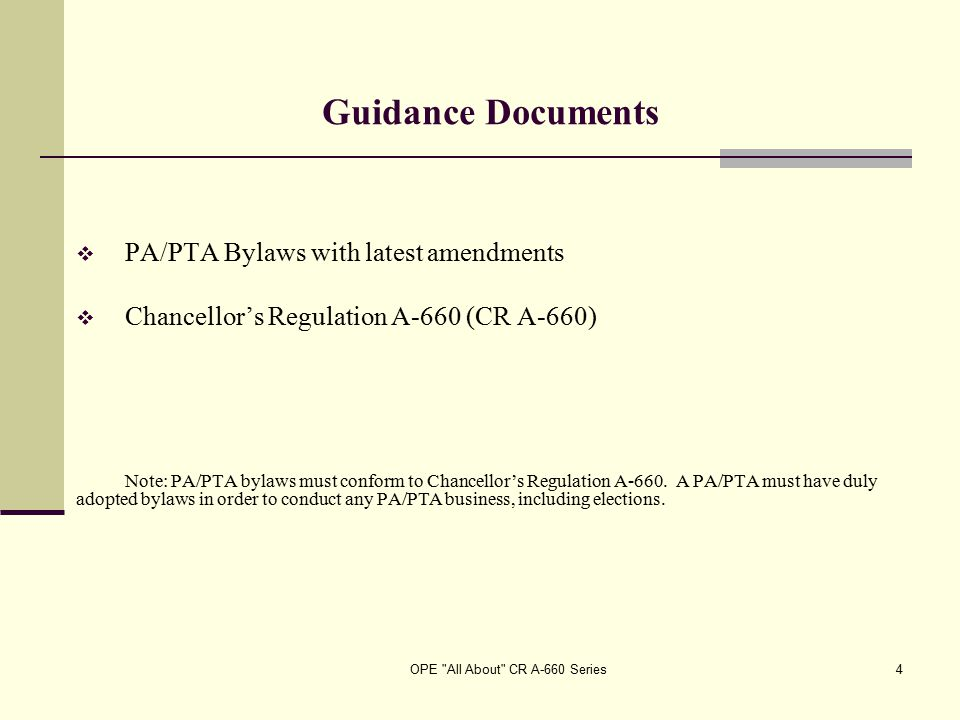 OPE All About CR A-660 Series4 Guidance Documents  PA/PTA Bylaws with latest amendments  Chancellor's Regulation A-660 (CR A-660) Note: PA/PTA bylaws must conform to Chancellor's Regulation A-660.