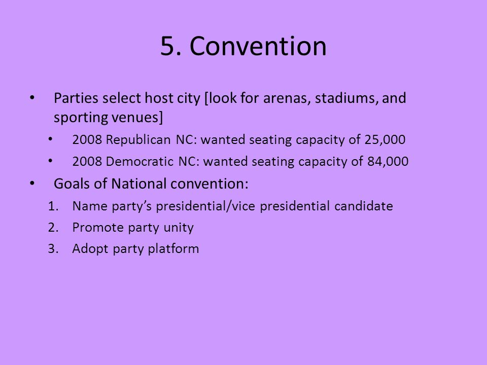 5. Convention Parties select host city [look for arenas, stadiums, and sporting venues] 2008 Republican NC: wanted seating capacity of 25,000 2008 Dem
