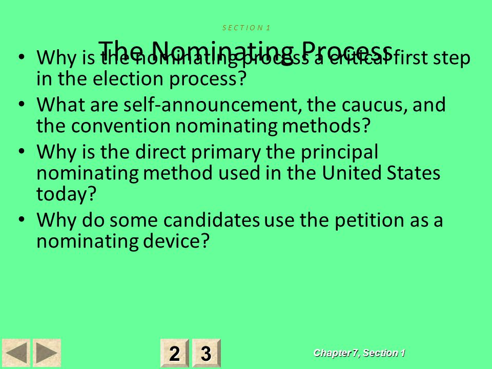 Chapter 7, Section 1 S E C T I O N 1 The Nominating Process Why is the nominating process a critical first step in the election process.