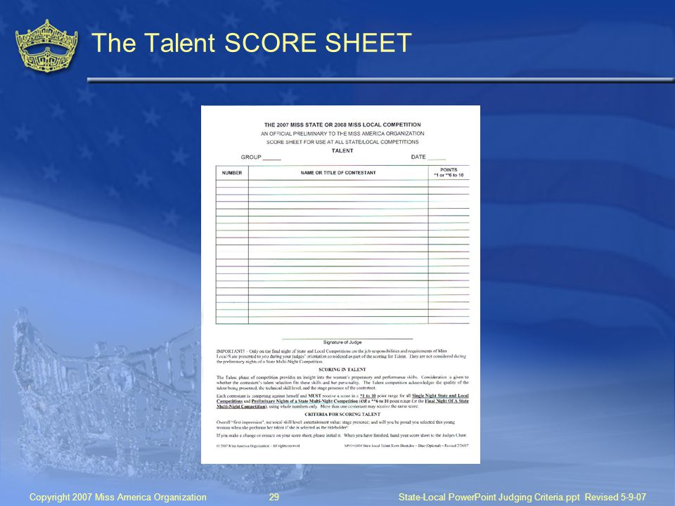 Copyright 2007 Miss America Organization29State-Local PowerPoint Judging Criteria.ppt Revised 5-9-07 The Talent SCORE SHEET