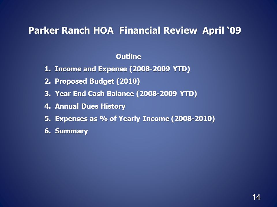 Parker Ranch HOA Financial Review April '09 Outline Outline 1.Income and Expense (2008-2009 YTD) 2.Proposed Budget (2010) 3. Year End Cash Balance (20