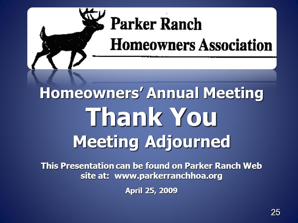 25 Homeowners' Annual Meeting Thank You Meeting Adjourned This Presentation can be found on Parker Ranch Web site at: www.parkerranchhoa.org April 25,