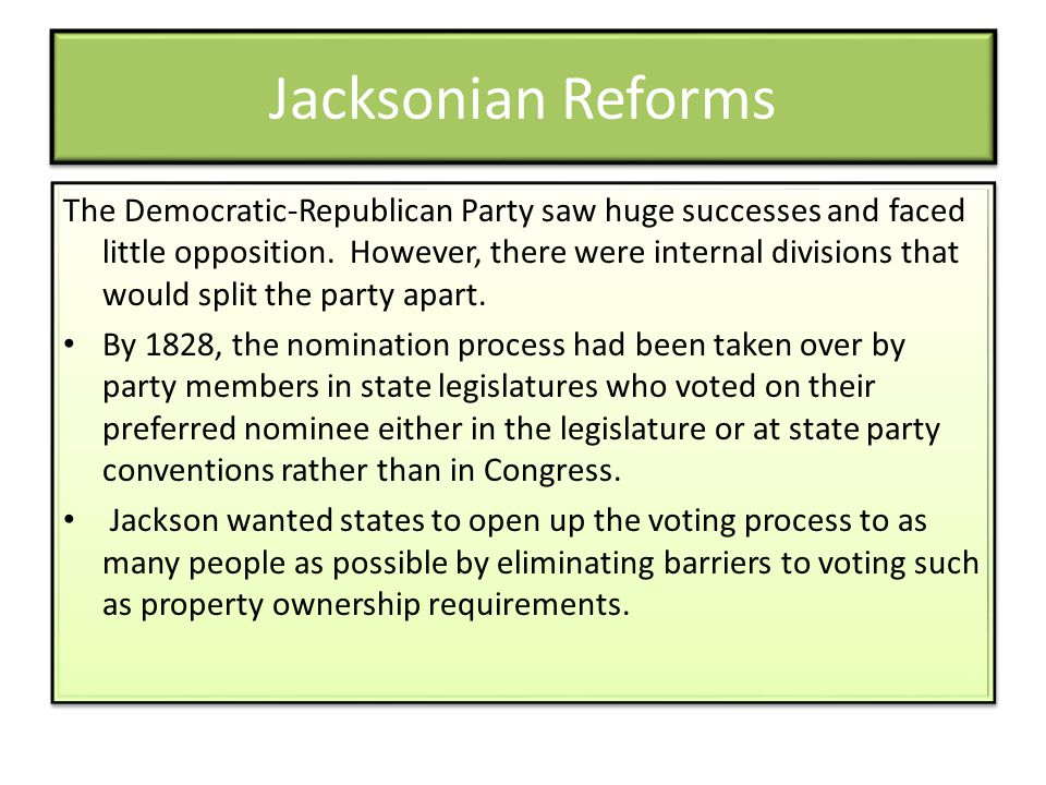 Jacksonian Reforms The Democratic-Republican Party saw huge successes and faced little opposition.