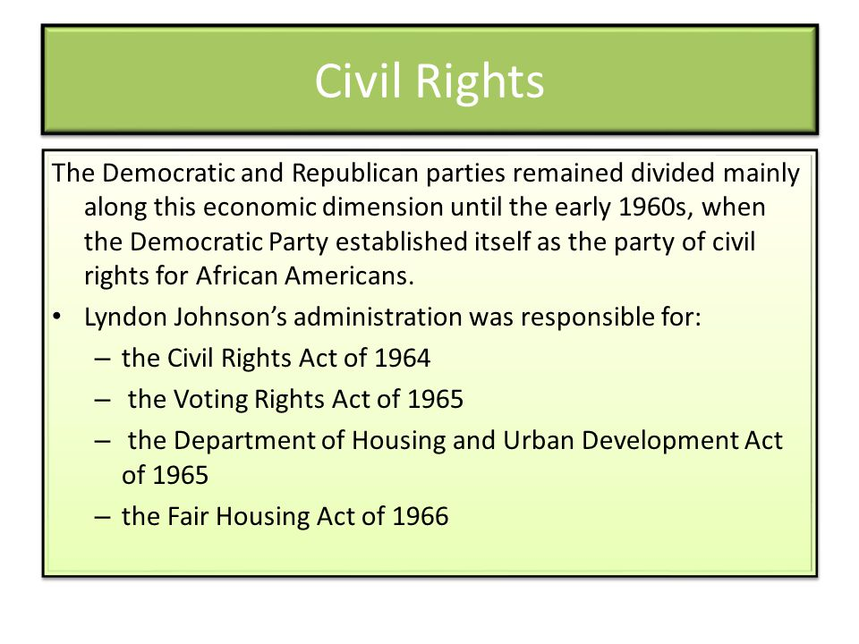 Civil Rights The Democratic and Republican parties remained divided mainly along this economic dimension until the early 1960s, when the Democratic Party established itself as the party of civil rights for African Americans.