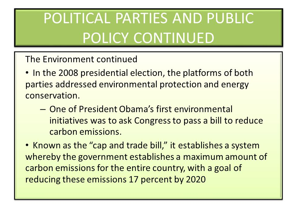 POLITICAL PARTIES AND PUBLIC POLICY CONTINUED The Environment continued In the 2008 presidential election, the platforms of both parties addressed environmental protection and energy conservation.