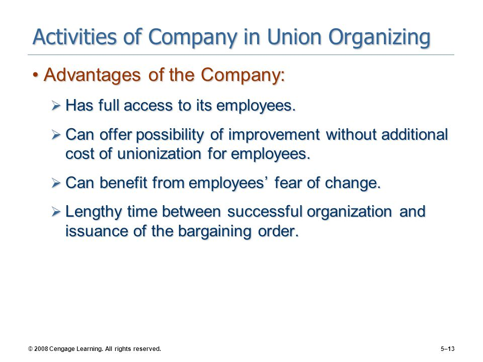 © 2008 Cengage Learning. All rights reserved.5–13 Activities of Company in Union Organizing Advantages of the Company:Advantages of the Company:  Has