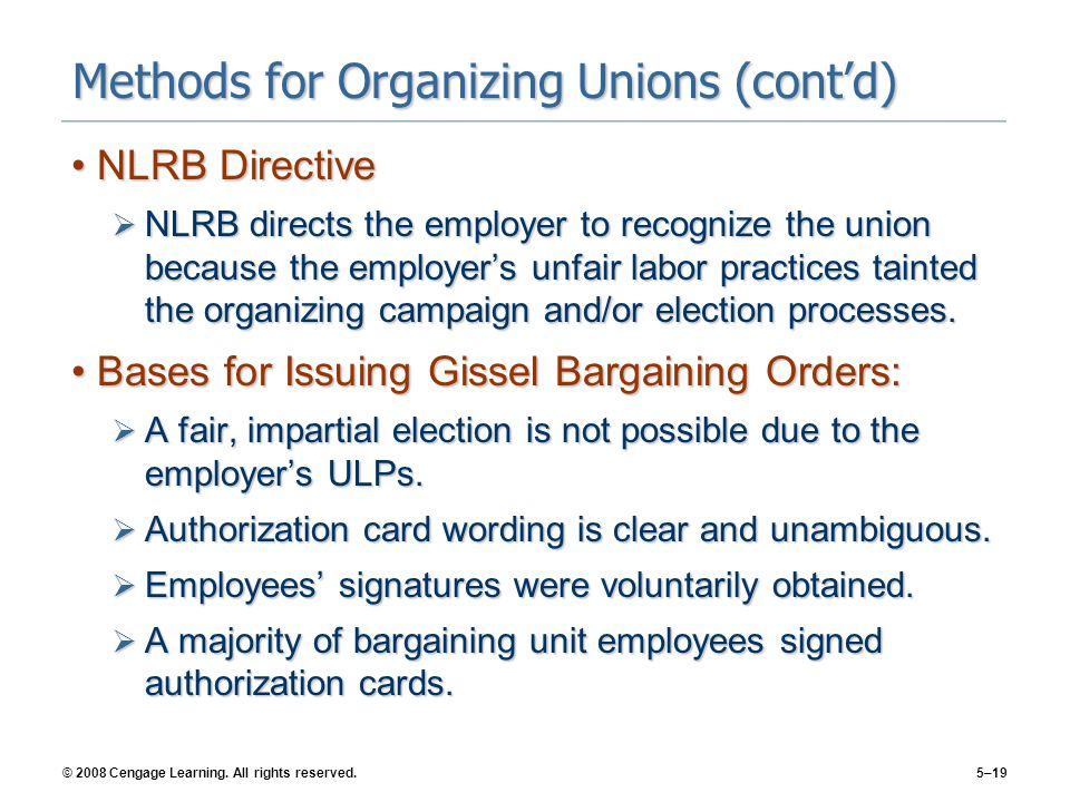 © 2008 Cengage Learning. All rights reserved.5–19 Methods for Organizing Unions (cont'd) NLRB DirectiveNLRB Directive  NLRB directs the employer to r
