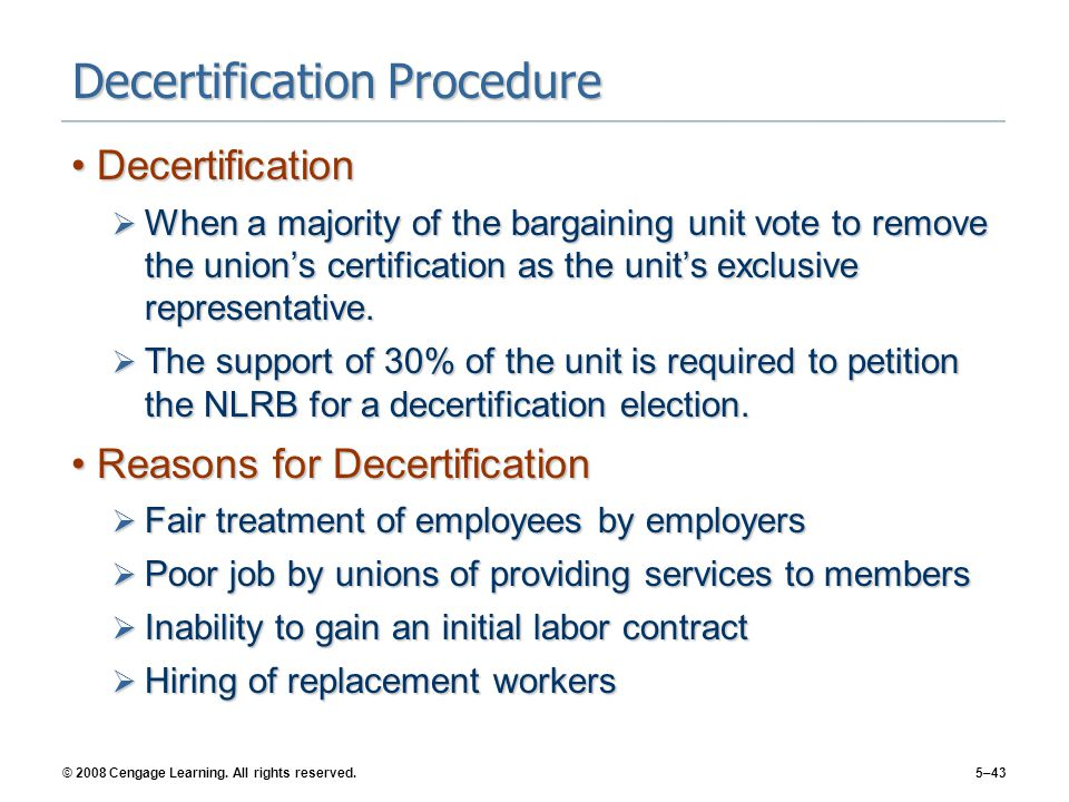 © 2008 Cengage Learning. All rights reserved.5–43 Decertification Procedure DecertificationDecertification  When a majority of the bargaining unit vo
