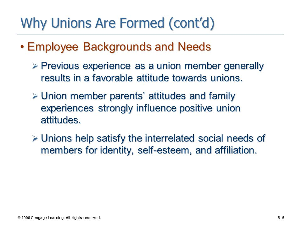 © 2008 Cengage Learning. All rights reserved.5–5 Why Unions Are Formed (cont'd) Employee Backgrounds and NeedsEmployee Backgrounds and Needs  Previou